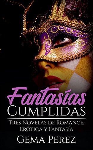 Fantasías Cumplidas: Tres Novelas de Romance, Erótica y Fantasía (Colección de Fantasía Romántica