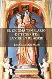 Enigma Templario De Tenerife, El - La Virgen De Adeje
