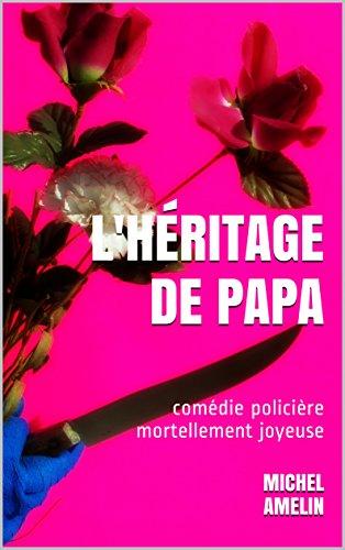L'HÉRITAGE DE PAPA: comédie policière mortellement joyeuse (Les héritages de Marie-Bernadette Meunier t. 1) par Michel Amelin
