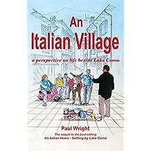 An Italian Village: A Perspective On Life Beside Lake Como (Italian Trilogy  Book 2)