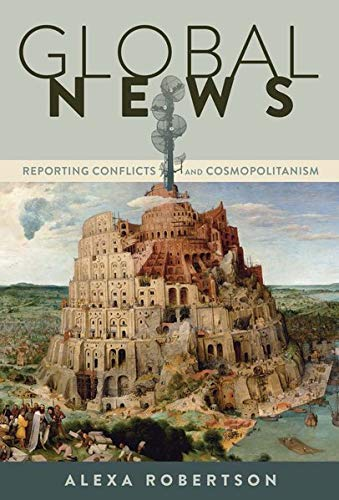 Global News: Reporting Conflicts and Cosmopolitanism (Global Crises and the Media, Band 17)