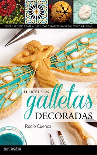El Arte De Las Galletas Decoradas 20 Proyectos Paso A Paso Para Hacer Galletas Maravillosas
