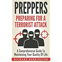 Preppers: Prepping For A Terrorist Attack & A Comprehensive Guide To Maintaining Your Quality Of Life (English Edition)