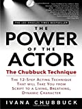 The Power of the Actor: The Chubbuck Technique -- The 12-Step Acting Technique That Will Take You from Script to a Living, Breathing, Dynamic Character - Ivana Chubbuck