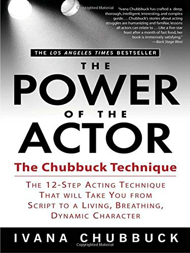 The Power of the Actor: The Chubbuck Technique -- The 12-Step Acting Technique That Will Take You from Script to a Living, Breathing, Dynamic Character (Acting For Film)