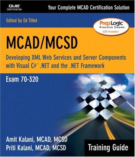 MCAD/MCSD Training Guide (70-320): Developing XML Web Services and Server Components with Visual C# (TM) .NET and the .NET Framework: Developing XML ... Exam 70-320 (Training Guide Series) por Amit Kalani