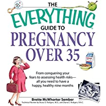 The Everything Guide to Pregnancy over 35: From conquering your fears to assessing health risks—all you need to have a happy, healthy nine months (Everything®)