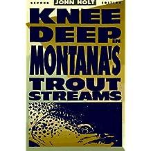 Knee Deep in Montana's Trout Streams (The Pruett Series) by Holt John (1996-10-01)