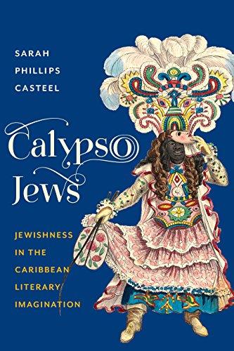 Calypso Jews: Jewishness in the Caribbean Literary Imagination (Literature Now)