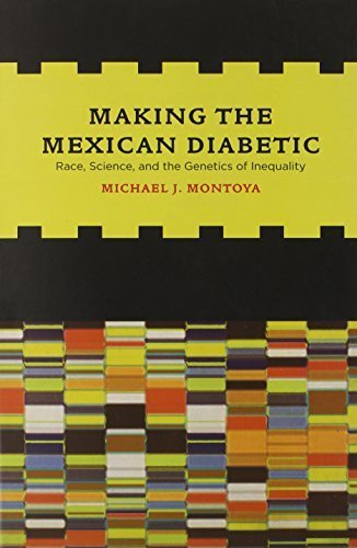 Making the Mexican Diabetic: Race, Science, and the Genetics of Inequality by Michæl Montoya (2011-03-18)