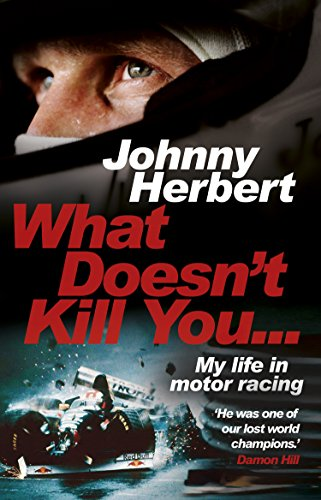 What Doesn't Kill You...: My Life in Motor Racing por Johnny Herbert