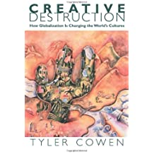 Creative Destruction: How Globalization Is Changing the World's Cultures by Tyler Cowen (2002-10-13)