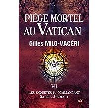Piège mortel au Vatican: Les enquêtes du commandant Gabriel Gerfaut Tome 7