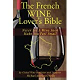 The French Wine Lover's Bible: Never Let a Wine Snob Make You Feel Small