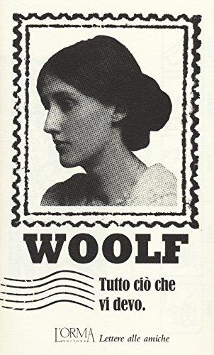 Tutto ciò che vi devo. Lettere alle amiche por Virginia Woolf