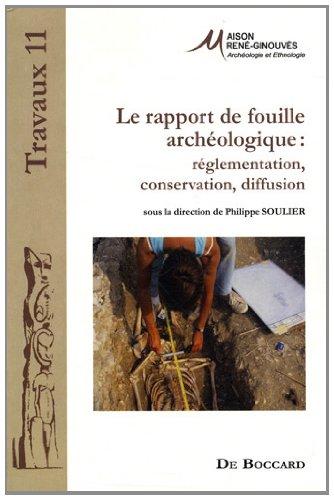 Le rapport de fouille archéologique : Réglementation, conservation, diffusion par Collectif