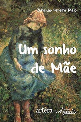 Um sonho de mãe (Ambientalismo e Ecologia- Educação Ambiental) (Portuguese Edition) por Zenaidio Pereira Melo