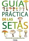 Guia Practica De Las Setas.Mas De 400 Variedades Descritas (Guías Practicas)