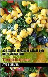 32 leckere türkische Salate und kalte Vorspeisen: Türkisch kochen (German Edition)