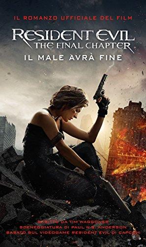 Resident Evil. The final chapter. Il male avrà fine