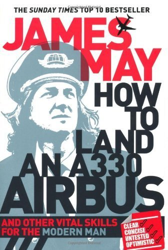 How to Land an A330 Airbus: And Other Vital Skills for the Modern Man by May. James ( 2011 ) Paperback