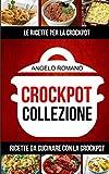 Crockpot Collezione: Le Ricette Per La Crockpot: Ricette da cucinare con la Crockpot