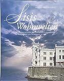 Sisis Wohnwelten: Traumschlösser, Seelenorte und Fluchtburgen der Kaiserin von Österreich (edition monacensia)