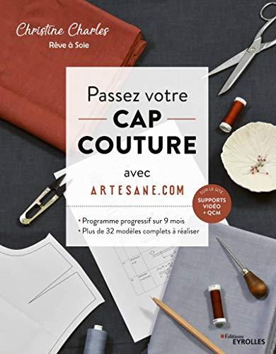 Passez votre CAP couture avec Artesane.com: Programme progressif sur 9 mois - Plus de 32 modèles complets à réaliser. Planches patrons à taille réelle T. 36 à 48 par Christine Charles