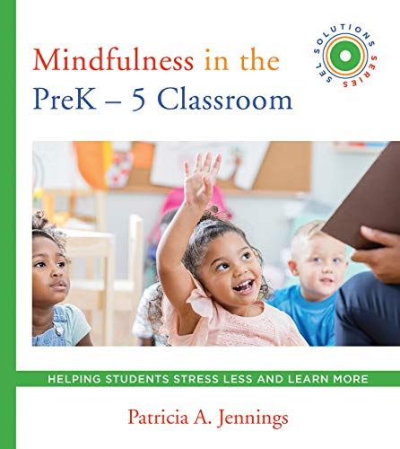 Mindfulness in the PreK-5 Classroom - Helping Students Stress Less and Learn More (SEL SOLUTIONS SERIES)