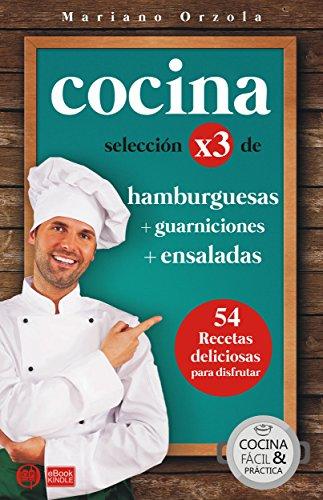 COCINA X3: HAMBURGUESAS + GUARNICIONES + ENSALADAS: 54 deliciosas recetas para disfrutar (Colección Cocina Fácil & Práctica nº 105)