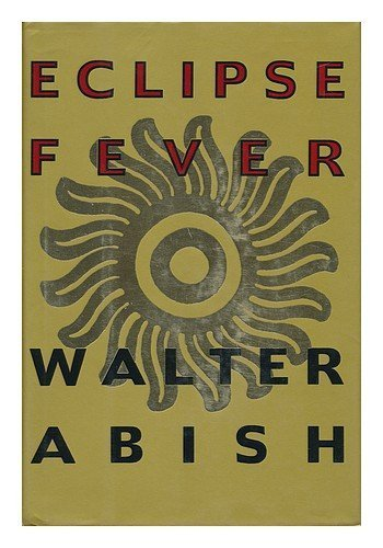 Eclipse Fever by Walter Abish (1993-04-27)