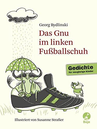 Das Gnu im linken Fußballschuh: Ausgewählte Gedichte