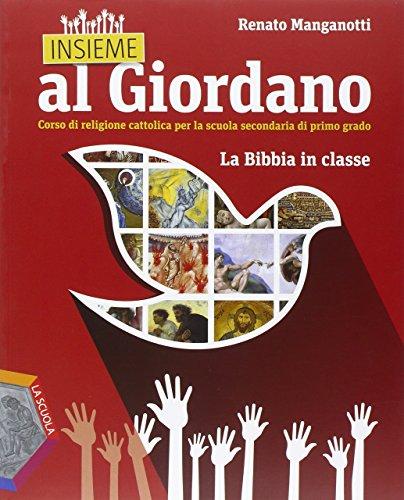Insieme al Giordano. La Bibbia in classe. Per la Scuola media