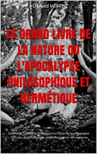 LE GRAND LIVRE DE LA NATURE OU L'APOCALYPSE PHILOSOPHIQUE ET HERMÉTIQUE