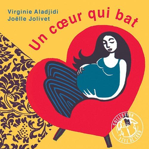 Un coeur qui bat par Virginie Aladjidi, Joëlle Jolivet