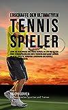 Erschaffe den ultimativen Tennis-Spieler: Lerne die Geheimnisse und Tricks kennen, die von den besten Profi-Tennisspielern und ihren Trainern angewandt werden um deine Athletik und Kondition