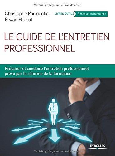 Le guide de l'entretien professionnel: Prparer et conduire l'entretien professionnel prvu par la rforme de la formation.