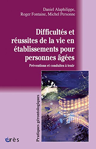 Difficultés et réussites de la vie en établissements pour personnes âgées : Préventions et conduites à tenir