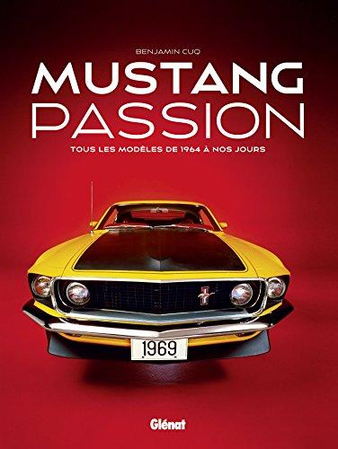 Mustang Passion NE: Tous les modèles de 1964 à nos jours par Benjamin Cuq