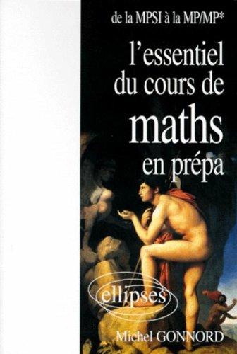 L'essentiel du cours de mathématiques en prépa : De la MPSI à la MP-MP* par Michel Gonnord
