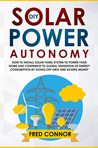 DIY Solar Power Autonomy: How to Install Solar Panel System to Power your Home and Contribute to Global Transition of Energy Consumption by Going Off Grid ... (Ultimate Guide 2019) (English Edition) Rv-power-systeme
