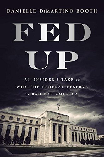 Fed Up: An Insider's Take on Why the Federal Reserve is Bad for America por Danielle Booth