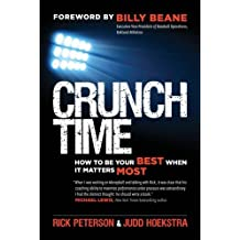 Crunch Time: How to Be Your Best When It Matters Most: How to be Your Best When it Matters Most