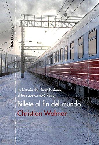 Billete al fin del mundo: La historia del Transiberiano, el tren que cambió Rusia