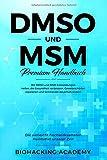 DMSO und MSM – Premium Handbuch: Die vielleicht hochwirksamsten Heilmittel unserer Zeit. Mit DMSO und MSM Entzündungen heilen, die Gesundheit verbessern, Gewebeschäden reparieren und Schmerzen lindern