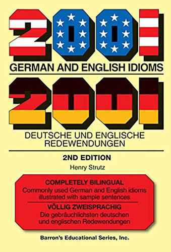 2001 German and English Idioms: 2001 Deutsche und Englische Redewendungen (Barron's Idioms Series)