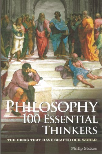 Philosophy: 100 Essential Thinkers: The Ideas That Have Shaped Our World by Stokes, Philip (2012) Paperback