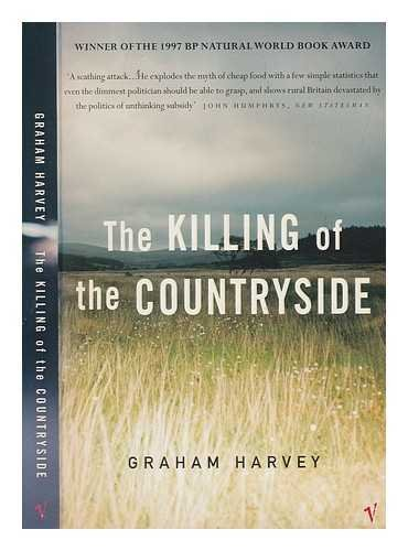 The killing of the countryside / Graham Harvey