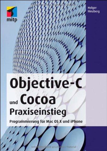 Objective-C und Cocoa Praxiseinstieg: Programmierung für Mac OS X und iPhone