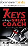 7 KEYS TO BEING A GREAT COACH: Become...